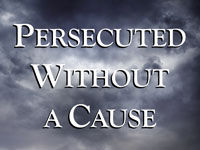 Pastor John S. Torell - sermon on PERSECUTED WITHOUT A CAUSE - Resurrection Life of Jesus Church: Carmichael, CA - Sacramento County