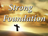 Pastor John S. Torell - sermon on A STRONG FOUNDATION - Resurrection Life of Jesus Church: Carmichael, CA - Sacramento County
