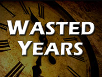 Pastor John S. Torell - sermon on WASTED YEARS - Resurrection Life of Jesus Church: Carmichael, CA - Sacramento County
