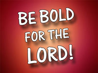 Pastor Charles M. Thorell - sermon on BE BOLD FOR THE LORD! - Resurrection Life of Jesus Church