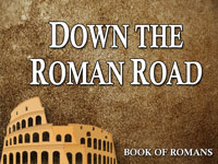 Pastor John S. Torell - sermon on DOWN THE ROMAN ROAD - Resurrection Life of Jesus Church