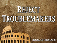 Pastor John S. Torell - sermon on REJECT TROUBLEMAKERS - Resurrection Life of Jesus Church