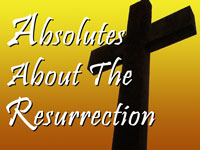 Pastor John S. Torell - sermon on ABSOLUTES ABOUT THE RESURRECTION - Resurrection Life of Jesus Church: Carmichael, CA - Sacramento County