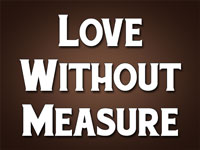 Pastor John S. Torell - sermon on LOVE WITHOUT MEASURE - Resurrection Life of Jesus Church
