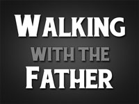 Pastor John S. Torell - sermon on WALKING WITH THE FATHER - Resurrection Life of Jesus Church